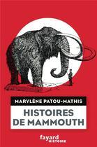 Couverture du livre « Histoires de mammouth » de Marylene Patou-Mathis aux éditions Fayard