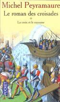 Couverture du livre « Roman Des Croisades T.1; La Croix Et Le Royaume » de Michel Peyramaure aux éditions Pocket