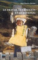 Couverture du livre « Le travail des enfants en question(s) » de Jean-Maurice Derrien aux éditions L'harmattan