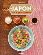 Couverture du livre « Le Japon en quatre ingrédients » de Laure Kie aux éditions Mango