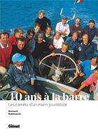 Couverture du livre « 40 ans à la barre ; de Tabarly à l'Hermione, les carnets d'un marin journaliste » de Bernard Rubinstein aux éditions Glenat