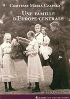 Couverture du livre « Une famille d'Europe Centrale - 1772-1914 » de Maria Czapska aux éditions Lacurne