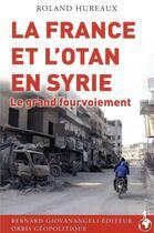 Couverture du livre « La France et l'OTAN en Syrie ; le grand fourvoiement » de Roland Hureaux aux éditions Giovanangeli