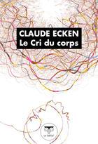 Couverture du livre « Le cri du corps » de Claude Ecken aux éditions Le Belial