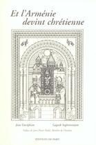 Couverture du livre « Et l'Arménie devint chrétienne » de Gaguik Soghomonyan et Jean Gureghian aux éditions Editions De Paris