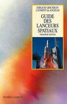 Couverture du livre « Guide Des Lanceurs Spatiaux (3 Eme Edition) » de De Angelis - Grichko aux éditions Tessier Et Ashpool