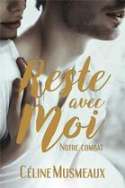 Couverture du livre « Reste avec moi : notre combat » de Celine Musmeaux aux éditions Nymphalis