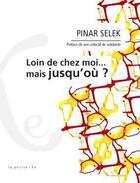 Couverture du livre « Loin de chez moi... mais jusqu'où ? » de Pinar Selek aux éditions Ixe