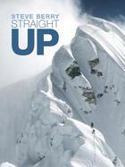 Couverture du livre « Straight Up » de Steve Berry aux éditions Vertebrate Publishing