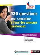 Couverture du livre « 120 questions pour s'entraîner à l'oral des concours territoriaux ; catégorie B et C » de Geninasca Fabienne aux éditions Nathan