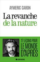 Couverture du livre « La revanche de la nature ; 27 leçons pour le monde d'après » de Aymeric Caron aux éditions Albin Michel