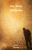 Couverture du livre « Fils du feu » de Guy Boley aux éditions Grasset Et Fasquelle