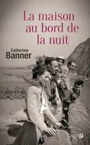 Couverture du livre « La maison au bord de la nuit » de Catherine Banner aux éditions Presses De La Cite