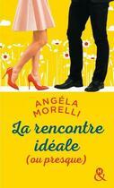 Couverture du livre « La rencontre idéale (ou presque) » de Angela Morelli aux éditions Harlequin