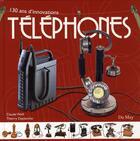 Couverture du livre « Téléphones ; 130 ans d'innovations » de Claude Weill aux éditions Du May