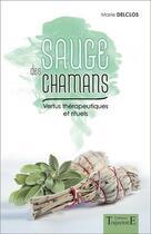 Couverture du livre « La sauge des chamans ; vertus thérapeutiques et rituels » de Marie Delclos aux éditions Trajectoire
