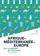Couverture du livre « Afrique-Méditerranée-Europe ; la verticale de l'avenir » de Jean-Louis Guigou aux éditions Nevicata