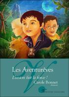 Couverture du livre « Les aventurêves ; l'union fait la force ! » de Carole Bonnet aux éditions Volpiliere
