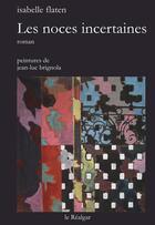 Couverture du livre « Les noces incertaines » de Isabelle Flaten et Jean-Luc Brignola aux éditions Le Realgar