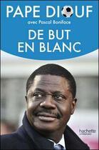 Couverture du livre « De but en blanc » de Pascal Boniface et Pape Diouf aux éditions Hachette Litteratures