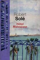 Couverture du livre « Hôtel Mahrajane » de Robert Sole aux éditions Seuil