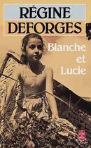 Couverture du livre « Blanche et Lucie » de Regine Deforges aux éditions Lgf