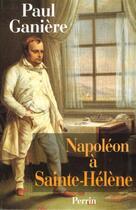 Couverture du livre « Napoleon A Sainte Helene » de Paul Ganiere aux éditions Perrin