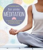 Couverture du livre « Mon année méditation ; 52 semaines de méditation pour être heureux et ouvert au monde » de Catherine Barry aux éditions Mango