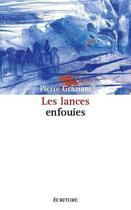 Couverture du livre « Les lances enfouies » de Pierre Graziani aux éditions Ecriture