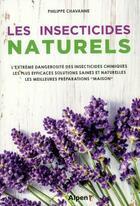 Couverture du livre « Les insecticides naturels » de Philippe Chavanne aux éditions Alpen