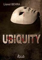 Couverture du livre « Ubiquity » de Lionel Behra aux éditions Rebelle