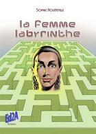 Couverture du livre « La femme labyrinthe » de Sophie Houtteville aux éditions Auteurs D'aujourd'hui