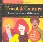 Couverture du livre « Tricot & couture creations pour debutants » de Wendy Freeman aux éditions Pearson