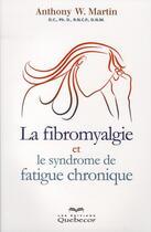 Couverture du livre « La fibromyalgie et le syndrome de fatigue chronique (3e édition) » de Anthony Martin aux éditions Quebecor
