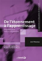 Couverture du livre « De l'étonnement à l'apprentissage ; enquêter pour mieux comprendre » de Joris Thievenaz aux éditions De Boeck Superieur