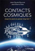 Couverture du livre « Contacts cosmiques ; jusqu'où peut-on penser trop loin? » de Jean-Claude Bourret et Jean-Pierre Petit aux éditions Tredaniel