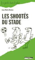 Couverture du livre « Les shootes du stade » de Jean-Marie Brohm aux éditions Paris-mediterranee