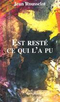 Couverture du livre « Est reste ce qui a pu » de Jean Rousselot aux éditions Autres Temps
