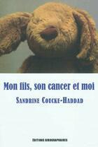 Couverture du livre « Mon fils, son cancer et moi » de Sandrine Coucke-Haddad aux éditions Kirographaires