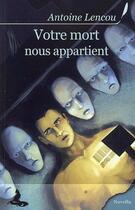 Couverture du livre « Votre mort vous appartient » de Antoine Lencou aux éditions Griffe D'encre