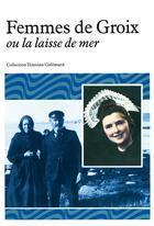 Couverture du livre « Femmes de groix ou la laisse de mer » de Anne Pollier aux éditions Gallimard