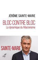 Couverture du livre « Bloc contre bloc ; la dynamique du macronisme » de Jerome Sainte-Marie aux éditions Cerf