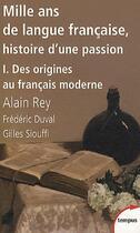 Couverture du livre « Mille ans de langue française t.1 ; des origines au français moderne » de Alain Rey aux éditions Tempus/perrin
