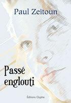 Couverture du livre « Passé englouti » de Paul Zeitoun aux éditions Glyphe Essais