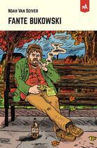 Couverture du livre « Fante Bukowski » de Noah Van Sciver aux éditions L'employe Du Moi