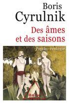 Couverture du livre « Des âmes et des saisons ; psycho-écologie » de Boris Cyrulnik aux éditions Odile Jacob