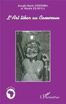 Couverture du livre « L'art tikar au Cameroun » de Martin Elouga et Joseph-Marie Essomba aux éditions L'harmattan