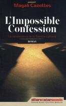 Couverture du livre « L'impossible confession ; la renaissance de la flamme cathare » de Magali Cazottes aux éditions Alphee.jean-paul Bertrand