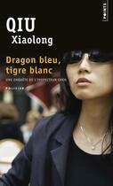 Couverture du livre « Dragon bleu, tigre blanc » de Xiaolong Qiu aux éditions Points