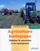 Couverture du livre « Agriculture biologique ; maîtriser la conversion et ses conséquences (édition 2010) » de Nathalie Langlois et Vincent Gauchard aux éditions Educagri